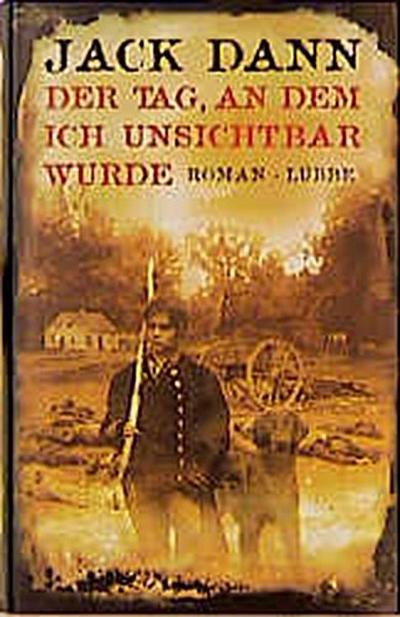 Der Tag, an dem ich unsichtbar wurde - Bastei Lübbe - Gebundene Ausgabe, Deutsch, Jack Dann, Roman. Dtsch. v. Rainer Schmidt, Roman. Dtsch. v. Rainer Schmidt