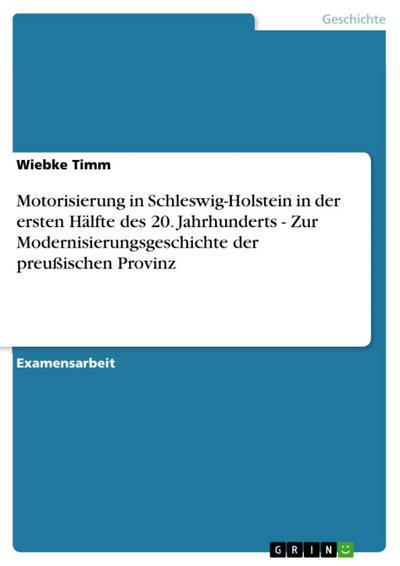 Motorisierung in Schleswig-Holstein in der ersten Hälfte des 20. Jahrhunderts - Zur Modernisierungsgeschichte der preußischen Provinz