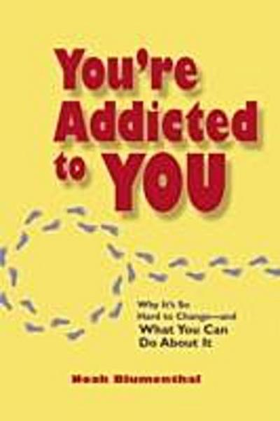 You're Addicted to You