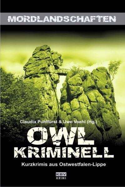 OWL kriminell   ; KBV-Krimi ; Hrsg. v. Puhlfürst, Claudia /Voehl, Uwe; Deutsch