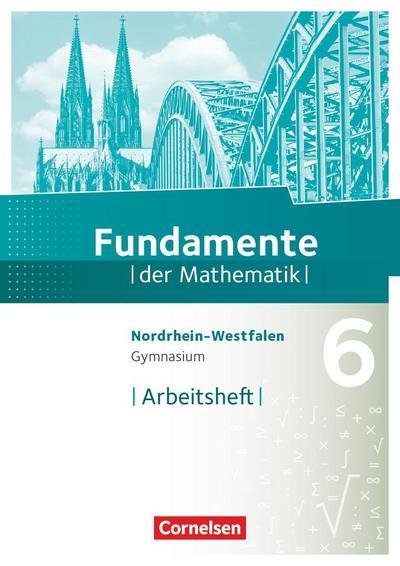 Fundamente der Mathematik 6. Schuljahr. Arbeitsheft mit eingelegten Lösungen. Gymnasium Nordrhein-Westfalen