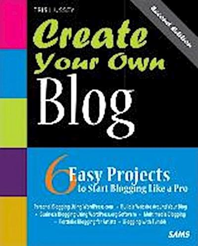 Create Your Own Blog (Create Your Own (SAMS)) [Taschenbuch] by Hussey, Tris
