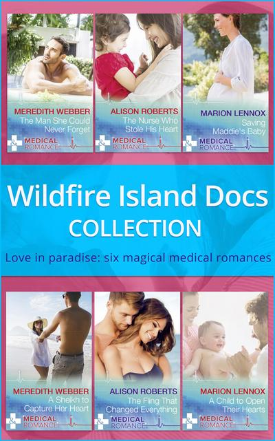 Wildfire Island Docs: The Man She Could Never Forget / The Nurse Who Stole His Heart / Saving Maddie's Baby / A Sheikh to Capture Her Heart / The Fling That Changed Everything / A Child to Open Their Hearts