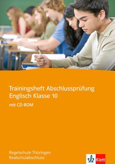 Trainingsheft Englisch Abschlussprüfung Regelschule Thüringen Klasse 10. Arbeitsheft mit CD-ROM
