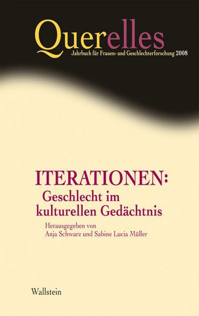 Iterationen: Geschlecht im kulturellen Gedächtnis. Querelles: Jahrbuch für Frauen- und Geschlechterforschung, 13/2008
