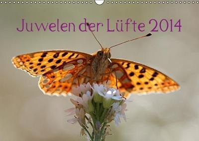 Juwelen der Lüfte 2014 (Wandkalender 2014 DIN A3 quer): Ein Kalender über die Schönheit unserer einheimischen Schmetterlinge (Monatskalender, 14 Seiten)