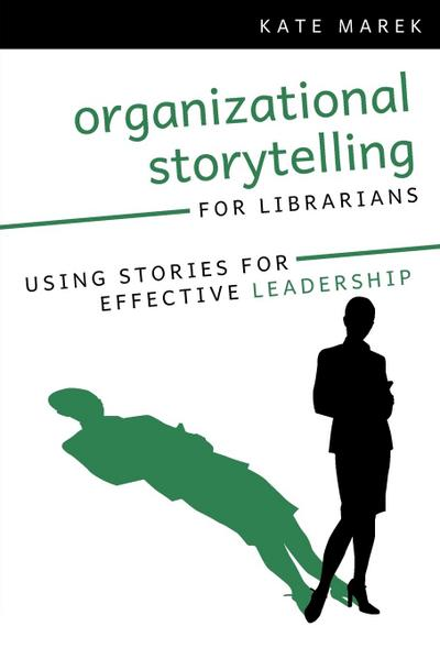 Organizational Storytelling for Librarians: Using Stories for Effective Leadership