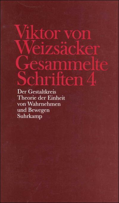 Gesammelte Schriften in zehn Bänden: 4: Der Gestaltkreis. Theorie der Einheit von Wahrnehmen und Bewegen: Bd. 4