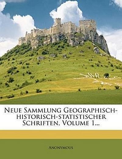 Neue Sammlung geographisch-historisch-statistischer Schriften.