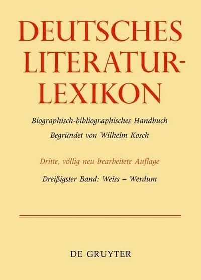 Deutsches Literatur-Lexikon. Bd.30 Weiss - Werdum