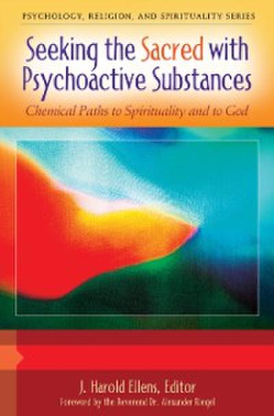 Seeking the Sacred with Psychoactive Substances: Chemical Paths to Spirituality and to God [2 volumes]