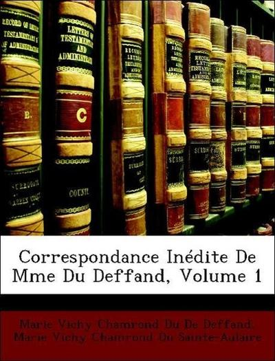 Correspondance Inédite De Mme Du Deffand, Volume 1