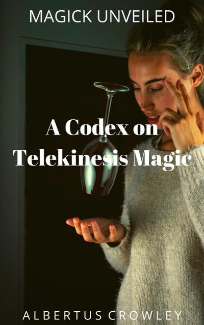 A Codex on Telekinesis Magic (Magick Unveiled, #12)