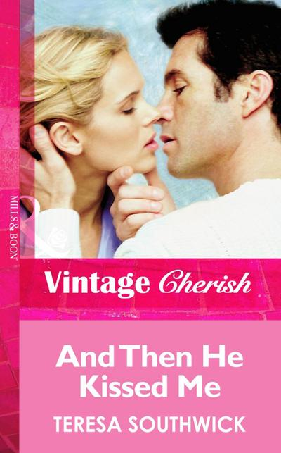 And Then He Kissed Me (Mills & Boon Vintage Cherish)