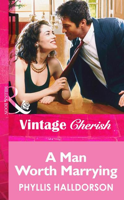 A Man Worth Marrying (Mills & Boon Vintage Cherish)