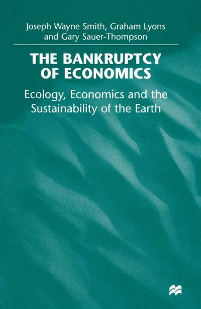 Bankruptcy of Economics: Ecology, Economics and the Sustainability of the Earth
