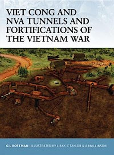 Viet Cong and NVA Tunnels and Fortifications of the Vietnam War