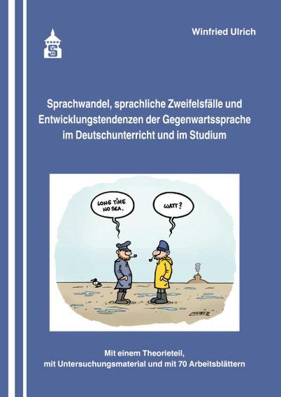Sprachwandel, sprachliche Zweifelsfälle und Entwicklungstendenzen der Gegenwartssprache im Deutschunterricht und im Studium