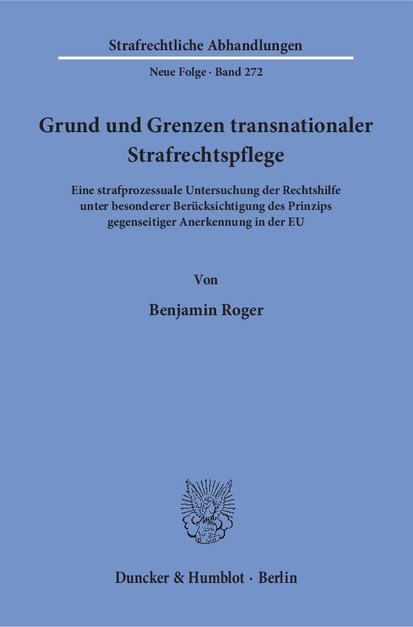 Grund und Grenzen transnationaler Strafrechtspflege Benjamin Roger