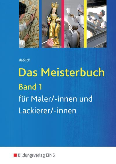 Das Meisterbuch für Maler/-innen und Lackierer/-innen 1. Lehr-/Fachbuch