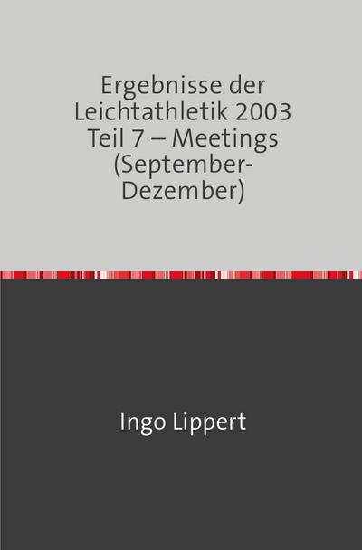 Ergebnisse der Leichtathletik 2003 Teil 7 - Meetings (September-Dezember)