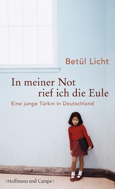 In meiner Not rief ich die Eule: Eine junge Türkin in Deutschland (Wahre Geschichten)