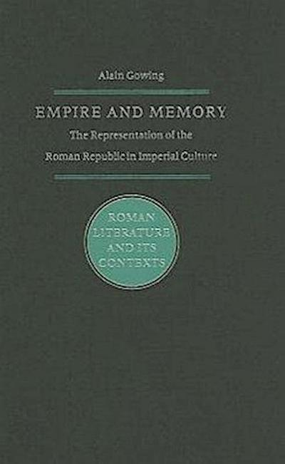 Empire and Memory: The Representation of the Roman Republic in Imperial Culture