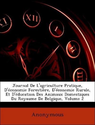Journal De L'agriculture Pratique, D'économie Forestière, D'économie Rurale, Et D'éducation Des Animaux Domestiques Du Royaume De Belgique, Volume 2