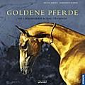 Goldene Pferde; Die legendären Achal-Tekkiner ...