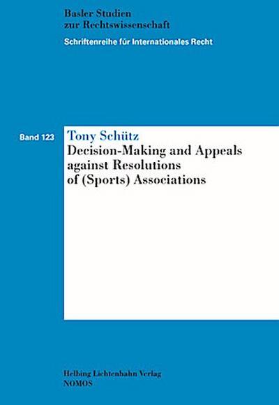 Decision-Making and Appeals against Resolutions of (Sports) Associations (Schriftenreihe für Internationales Recht)
