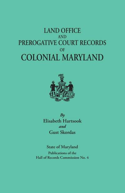 Land Office and Prerogative Court Records of Colonial Maryland. State of Maryland Publications of the Hall of Records Commission No. 4