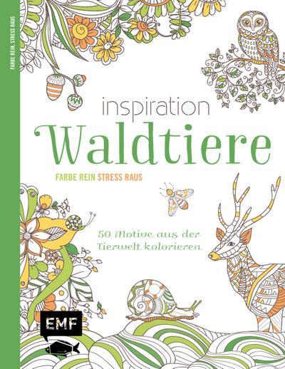Inspiration Waldtiere; 50 Motive aus der Tierwelt kolorieren - Farbe rein, Stress raus; Farbe rein – Stress raus; Deutsch