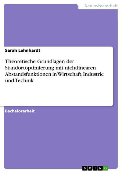Theoretische Grundlagen der Standortoptimierung mit nichtlinearen Abstandsfunktionen in Wirtschaft, Industrie und Technik