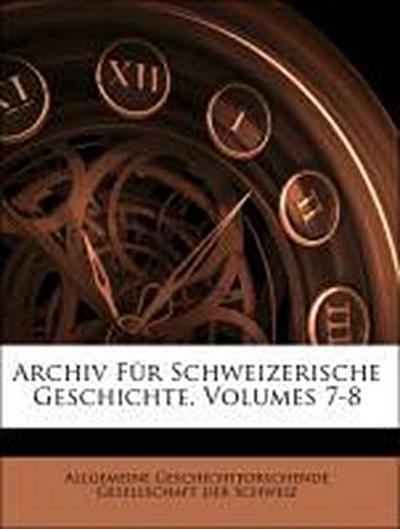 Archiv Für Schweizerische Geschichte, Volumes 7-8