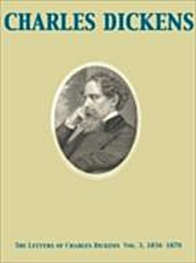 Letters of Charles Dickens  Vol. 3, 1836-1870