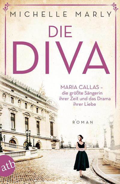 Die Diva: Maria Callas – die größte Sängerin ihrer Zeit und das Drama ihrer Liebe (Mutige Frauen zwischen Kunst und Liebe, Band 12)