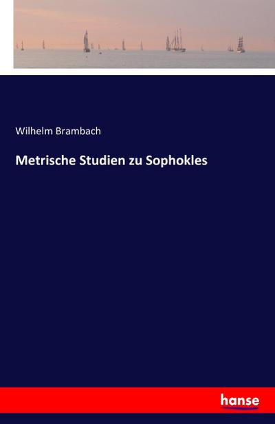 Metrische Studien zu Sophokles