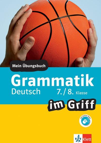 Grammatik im Griff Deutsch 7./8. Klasse. Übungsbuch