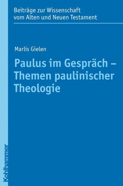 Paulus im Gespräch - Themen paulinischer Theologie (Beiträge zur Wissenschaft vom Alten und Neuen Testament (BWANT), Band 6)