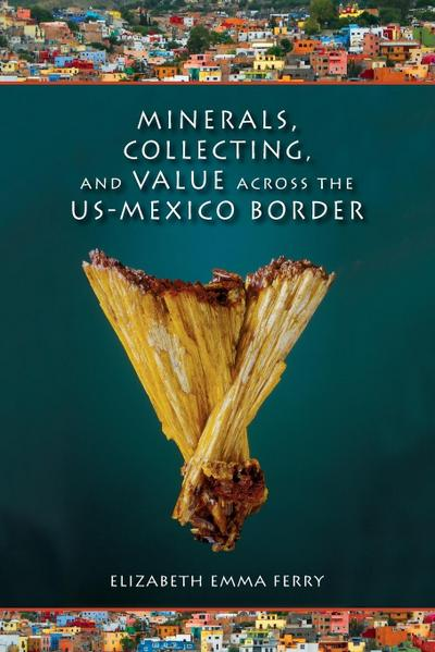 Minerals, Collecting, and Value Across the U.S.-Mexico Border