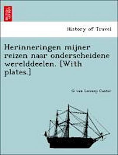 Herinneringen mijner reizen naar onderscheidene werelddeelen. [With plates.]