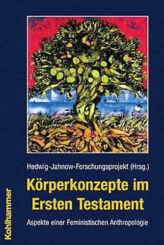 Körperkonzepte im Ersten Testament Hedwig-Jahnow-Forschungsprojekt