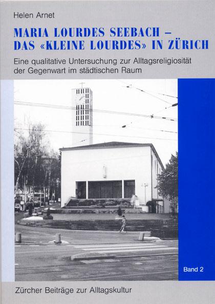 Maria Lourdes Seebach - das «kleine Lourdes» in Zürich Helen Arnet
