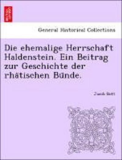 Die ehemalige Herrschaft Haldenstein. Ein Beitrag zur Geschichte der rha¨tischen Bu¨nde.