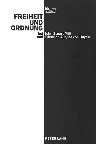 Freiheit und Ordnung bei John Stuart Mill und Friedrich August von Hayek