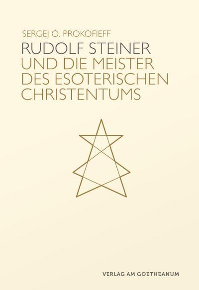 Rudolf Steiner und die Meister des esoterischen Christentums