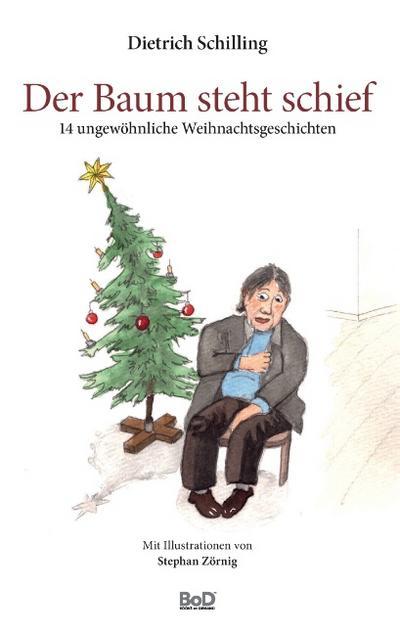 Der Baum steht schief: 14 ungewöhnliche Weihnachtsgeschichten
