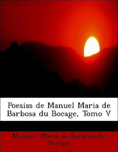 Poesias de Manuel Maria de Barbosa du Bocage, Tomo V
