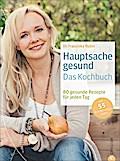 Hauptsache Gesund - Das Kochbuch: 100 gesunde Rezepte für jeden Tag