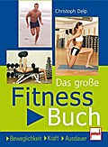 Das große Fitnessbuch: Beweglichkeit . Kraft  ...